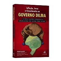 Inflação, Juros e Crescimento no Governo Dilma