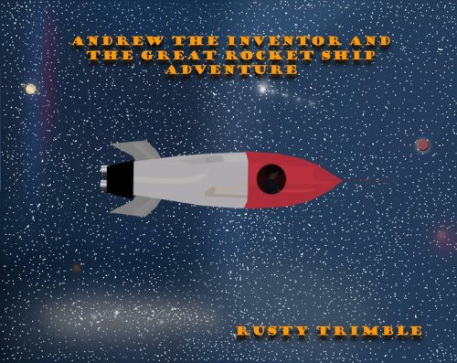Andrew the Inventor and the Great Rocket Ship Adventure