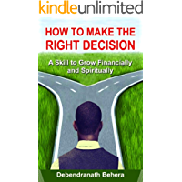 HOW TO MAKE THE RIGHT DECISION: A Skill to Grow Financially and Spiritually