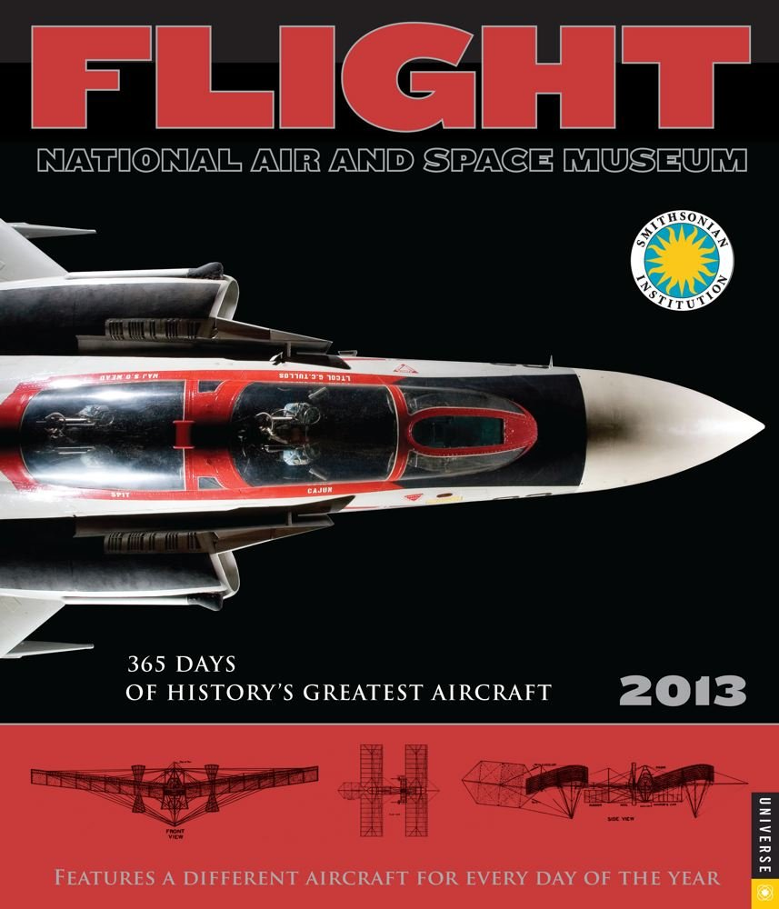 Flight 2013 Wall Calendar  365 Days Of History's Greatest Aircraft
