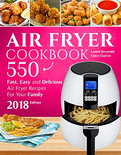 Boo Mushroom - Air Fryer Cookbook: 550 Fast, Easy and Delicious Air Fryer Recipes For Your Family (2018 NEW Edition)