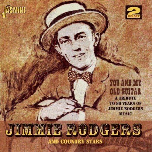 You & My Old Guitar: A Tribute to 80 Years of Jimmie Rodgers Music [ORIGINAL RECORDINGS REMASTERED] by Rodgers, Jimmie & Others