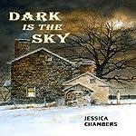 Dark Is the Sky | Jessica Chambers