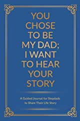 You Chose to Be My Dad; I Want to Hear Your Story: A Guided Journal for Stepdads to Share Their Life Story (The Hear Your Story Series of Books) Paperback