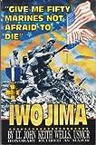 Give Me Fifty Marines Not Afraid to Die Iwo Jima, John Keith Wells, 096446750X