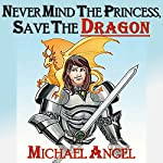Never Mind the Princess, Save the *Dragon*: A Comedic Fantasy Tale | Michael Angel