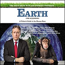 The Daily Show with Jon Stewart Presents Earth (The Audiobook): A Visitor's Guide to the Human Race Audiobook by Jon Stewart Narrated by Jon Stewart, Samantha Bee, Wyatt Cenac, Jason Jones, John Oliver