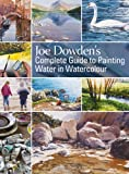 Joe Dowden's Complete Guide to Painting Water in Watercolour, Joe Francis Dowden, 1844487687