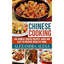 Chinese Cooking: The Chinese Takeout Recipes, Quick & Easy to Prepare Dishes At Home