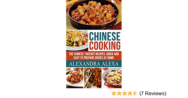 Chinese cooking the chinese takeout recipes quick easy to chinese cooking the chinese takeout recipes quick easy to prepare dishes at home kindle edition by alexandra alexa aston publisher forumfinder Gallery