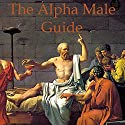 The Alpha Male Guide: Philosophy for Studs Audiobook by Paul Beck Narrated by Alec Sand