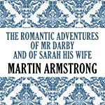 The Romantic Adventures of Mr. Darby and of Sarah, His Wife | Martin Armstrong