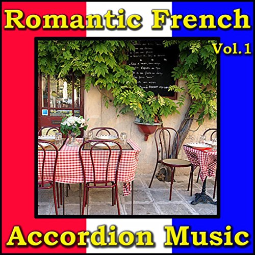 French Accordion Songs - Romantic French Accordion Music, Vol.1