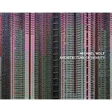 Michael Wolf: Architecture Of Density (the Outside Volume Of Hong Kong Inside/outside)