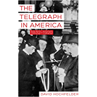 The Telegraph in America, 1832–1920 (Johns Hopkins Studies in the History of Technology) (English Edition)