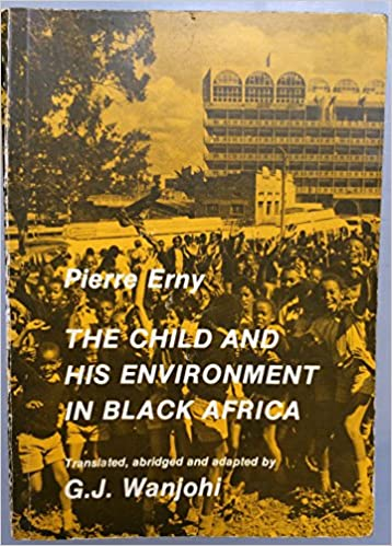 the child and his environment in black africa essay on  the child and his environment in black africa essay on traditional education pierre erny g wanjohi 9780195725070 com books