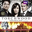 Torchwood: Golden Age Audiobook by James Goss Narrated by John Barrowman, Eve Myles, Gareth David-Lloyd