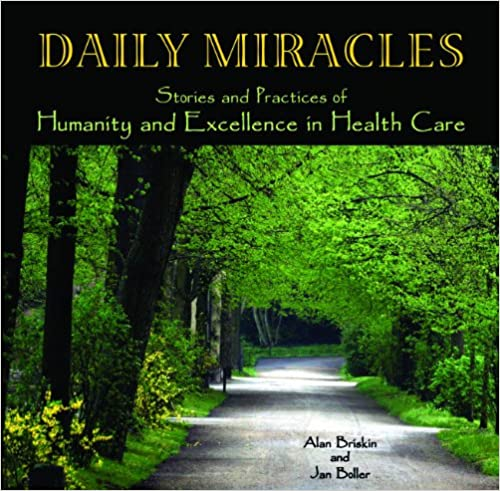 Book Daily Miracles: Stories and Practices of Humanity and Excellence in Health Care