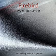 Firebird: The Firebird Trilogy, Book 1 Audiobook by Jennifer Loring Narrated by Valerie Englehart