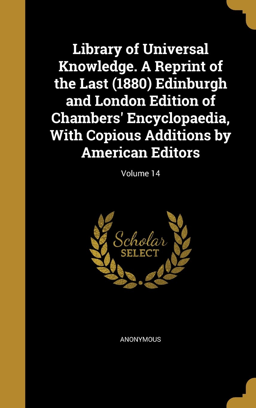 Download Library of Universal Knowledge. a Reprint of the Last (1880) Edinburgh and London Edition of Chambers' Encyclopaedia, with Copious Additions by American Editors; Volume 14 pdf epub