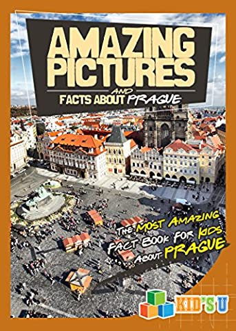 Amazing Pictures and Facts About Prague: The Most Amazing Fact Book for Kids About Prague (Kid's U) (Amazing People)