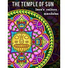 The Temple of Sun: 20 Inca Mandalas full of energy From Ancient Peruvian Culture: Inka Civilization Culture Mandalas Book