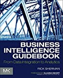 Business Intelligence Guidebook: From Data Integration to Analytics.