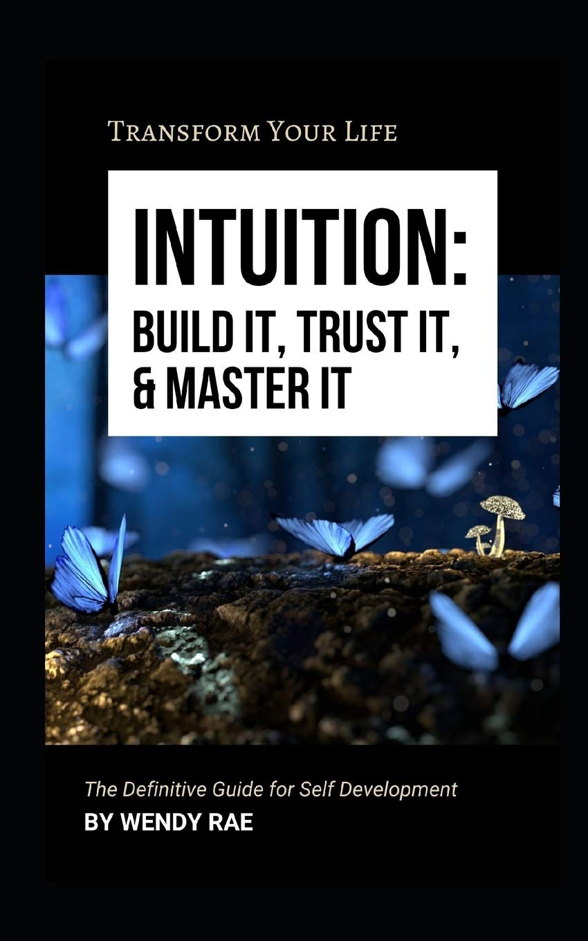Intuition: Build It, Trust It, and Master It: Transform Your Life: Rae,  Wendy: 9798624239043: Amazon.com: Books