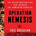 Operation Nemesis: The Assassination Plot That Avenged the Armenian Genocide Audiobook by Eric Bogosian Narrated by Eric Bogosian