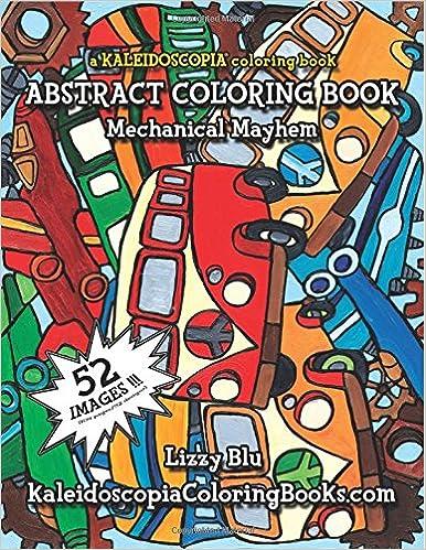 Amazon Com Mechanical Mayhem A Kaleidoscopia Coloring Book An