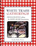 White Trash Gatherings: From-Scratch Cooking for down-Home Entertaining