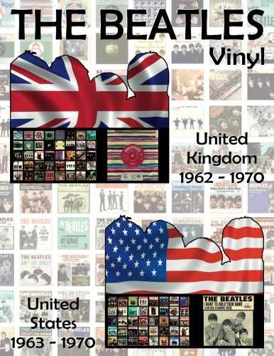 (The Beatles Vinyl - United Kingdom (1962-1970) & United States (1963-1970): Full Color Discography. Images of front and back covers and A/B side labels of every Record.)