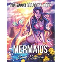 Mermaids: A Mermaid Coloring Book with Mythical Ocean Goddesses, Enchanting Sea Life, and Lost Fantasy Realms (Coloring Books for Adults)