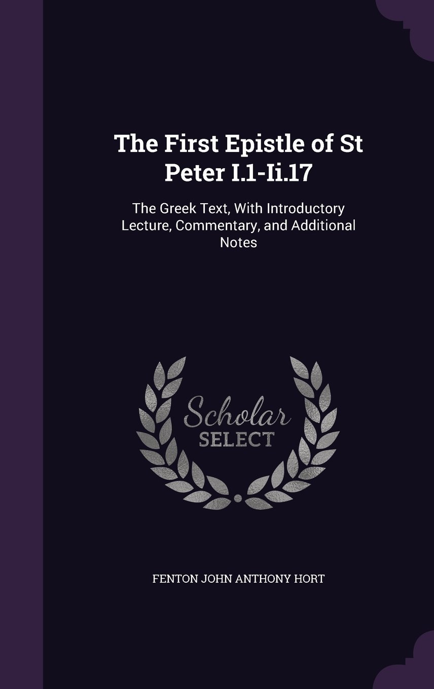 Download The First Epistle of St Peter I.1-II.17: The Greek Text, with Introductory Lecture, Commentary, and Additional Notes pdf epub
