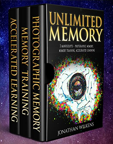Unlimited Memory : 3 Manuscripts: Photographic Memory, Memory Training & Accelerated Learning