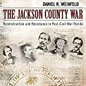 The Jackson County War: Reconstruction and Resistance in Post-Civil War Florida Audiobook by Daniel R. Weinfeld Narrated by Emil Nicholas Gallina