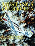 Mustangs Over Korea: The North American F-51 at War 1950-1953 (Schiffer Book for Collectors)