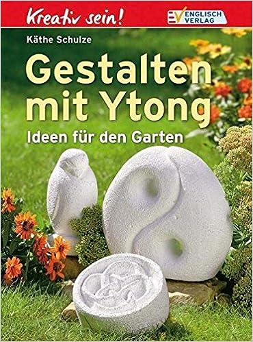 Kreativ Sein Gestalten Mit Ytong Ideen Fur Den Garten Amazon De