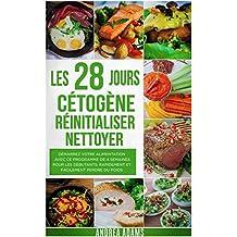 Les 28 Jours Cétogène Réinitialiser Nettoyer: (in French/en Francais): Démarrez Votre Alimentation Avec ce Programme de 4 Semaines Rapidement et Facilement ... de Repas/Préparation) (French Edition)