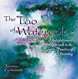 The Tao Of Watercolor: A Revolutionary Approach to the Practice of Painting (Practical Art Books)