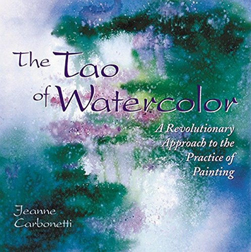The Tao of Watercolor: A Revolutionary Approach to the Practice of Painting (Zen of (Watercolor Wash)