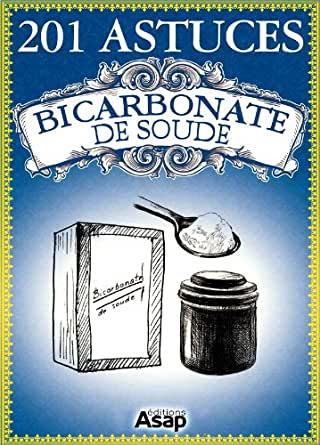 201 astuces sur le bicarbonate de soude french edition ebook elodie baunard - Bicarbonate de sodium ou soude ...