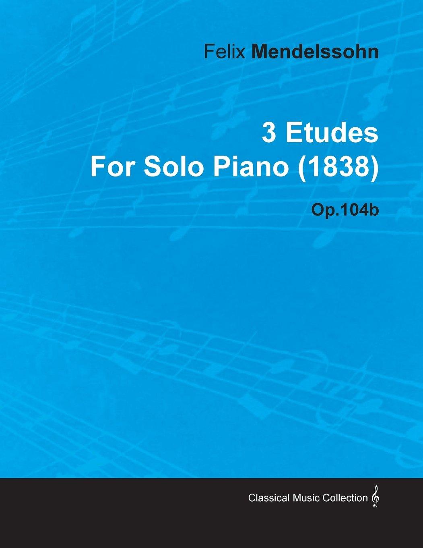 Download 3 Etudes by Felix Mendelssohn for Solo Piano (1838) Op.104b PDF