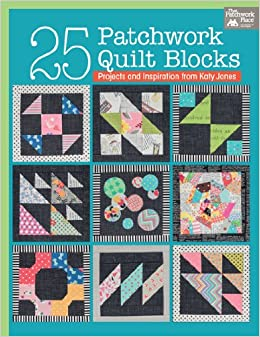 25 Patchwork Quilt Blocks: Projects and Inspiration from Katy ... : katy quilt - Adamdwight.com