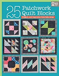 25 Patchwork Quilt Blocks: Projects and Inspiration from Katy Jones (That Patchwork Place)