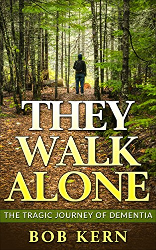 They Walk Alone: The Tragic Journey Of Dementia by Bob Kern ebook deal