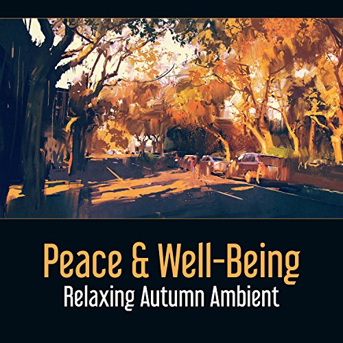 Peace & Well-Being: Relaxing Autumn Ambient - Essential New Age Sounds, Just Calm & Stress Reduction, Celestial Serenity, Soul ()