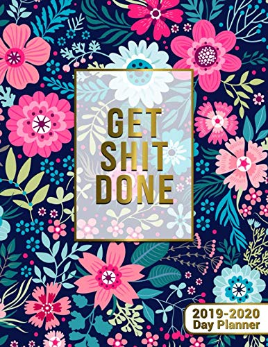 Get Shit Done 2019-2020 Day Planner: Nifty Golden Floral Daily, Weekly and Monthly 2 Year Planner 2019-2020. Cute Inspiring Organizer, Yearly Schedule ... Boards, ... (Pretty Motivational - Monthly Calendar Desk Antique Floral