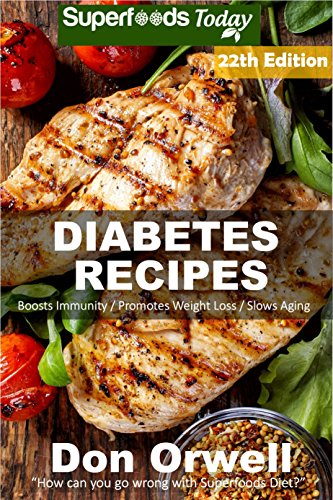 Diabetes Recipes: Over 270 Diabetes Type-2 Quick & Easy Gluten Free Low Cholesterol Whole Foods Diabetic Eating Recipes full of Antioxidants & Phytochemicals ... Natural Weight Loss Transformation Book 15) by Don Orwell