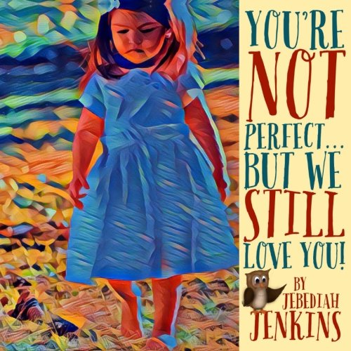 You're Not Perfect: But We Still Love You! (Mac and Cheese Books for the Heart) (Volume 3) ebook